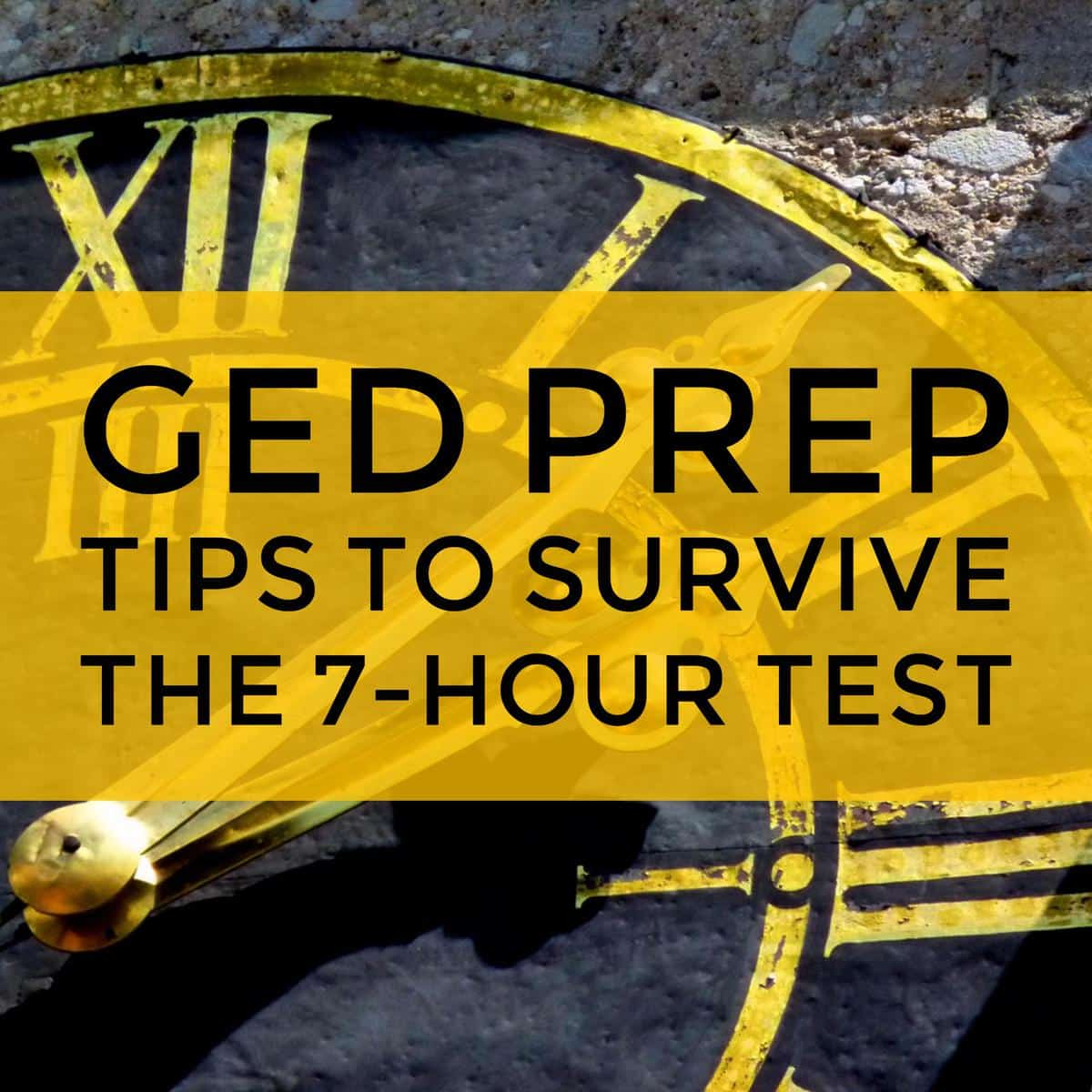 GED Prep Tips to Survive the 7-Hour Test - get ready for GED