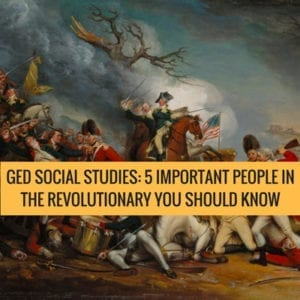 GED Social Studies: 5 Important People In the Revolutionary You Should Know