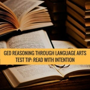 GED Reasoning Through Language Arts Test Tip: Read with Intention