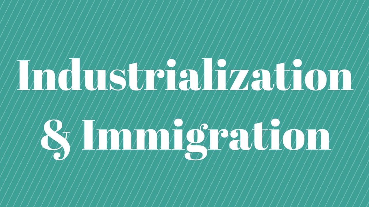 Industrialization & Immigration