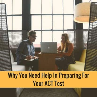 Why You Need Help In Preparing For Your ACT Test