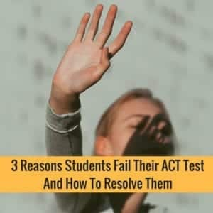 3 Reasons Students Score Low On The ACT Test And What To Do About It