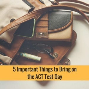 5 Important Things To Bring On The ACT Test Day