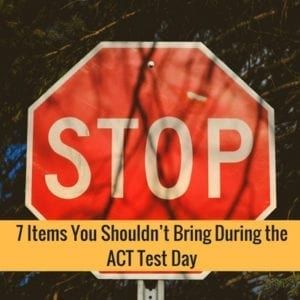 7 Items You Shouldn't Bring During The ACT Test Day