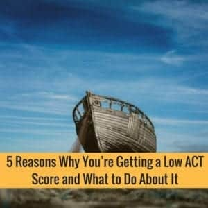 5 Reasons Why You're Getting A Low ACT Score And What To Do About It