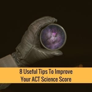 8 Useful Tips To Improve Your ACT Science Score