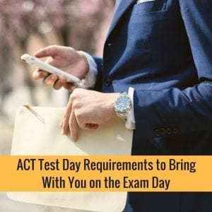 ACT Test Day Requirements To Bring With You On The Exam Day