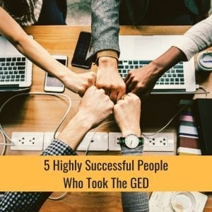 5 Highly Successful People Who Took The GED