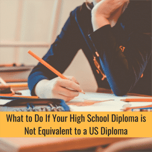 What To Do If Your High School Diploma Is Not Equivalent To A US Diploma