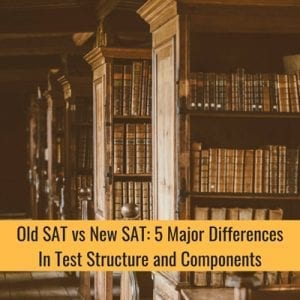 Old SAT vs New SAT: 5 Major Differences In Test Structure And Components