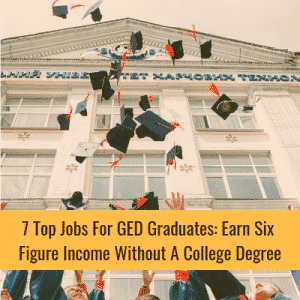 7 Top Jobs For GED Graduates: Earn Six Figure Income Without A College Degree