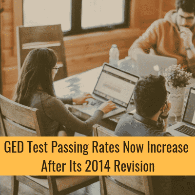 GED Test Passing Rates Now Increase After Its 2014 Revision