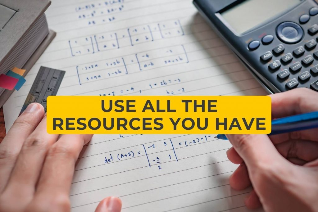 Use all the resources you have