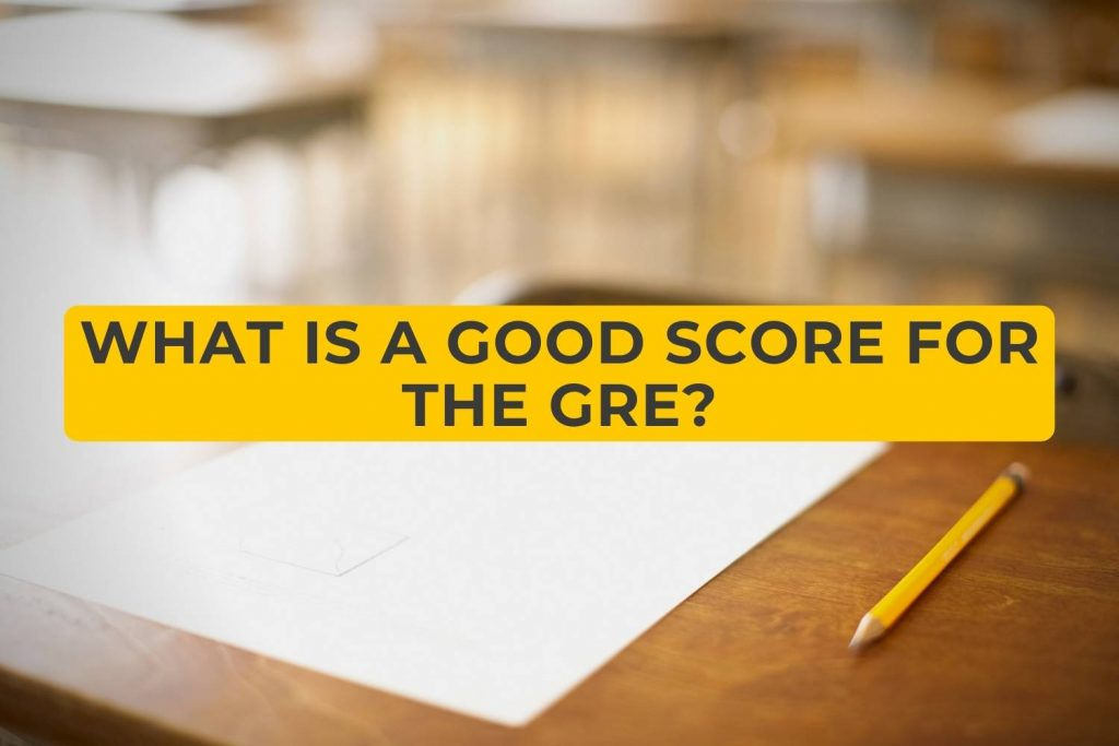 What Is A Good Score For The GRE