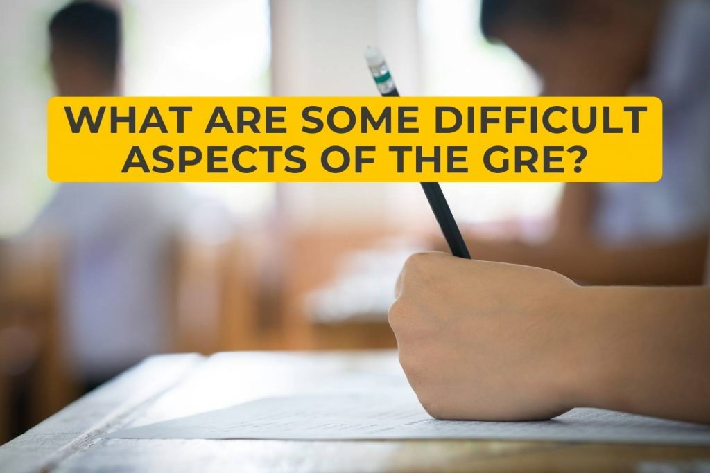 What Are Some Difficult Aspects of the GRE?